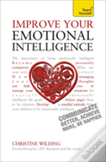 Teach Yourself Improve Your Emotional Intelligence - Communicate Better, Achieve More, Be Happier