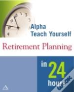 Teach Yourself Retirement Planning In 24 Hours