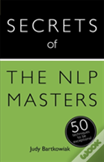 Teach Yourself The Secrets Of The Nlp Masters: 50 Strategies You Need To Be Exceptional