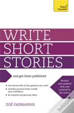 Teach Yourself Write Winning Short Stories - And Get Them Published