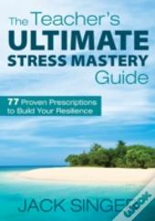 Teacher'S Ultimate Stress Mastery Guide