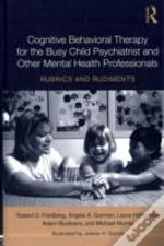 Teaching Child Psychiatrists (And Other Busy Mental Health Professionals!) Cognitive Behavioral Therapy