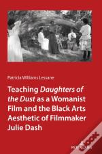 Teaching <I>Daughters Of The Dust' As A Womanist Film And The Black Arts Aesthetic Of Filmmaker Julie Dash