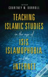 Teaching Islamic Studies In The Age Of Isis, Islamophobia, And The Internet