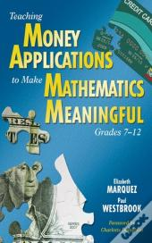 Teaching Money Applications To Make Mathematics Meaningful, Grades 7-12