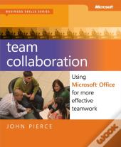Team Collaboration: Using Microsoft(R) Office For More Effective Teamwork