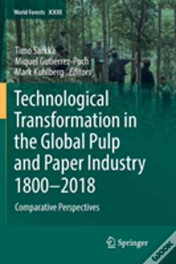 Wook.pt - Technological Transformation In The Global Pulp And Paper Industry 1800-2018