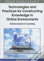 Technologies And Practices For Constructing Knowledge In Online Environments