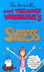 Teenage Worrier'S Guide To Success