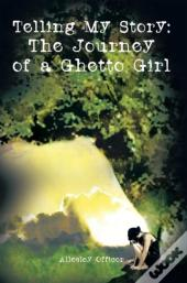 Telling My Story: The Journey Of A Ghetto Girl