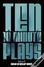 Ten 10-Minute Plays: Volume Ii