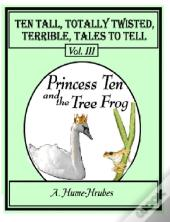 Ten Tall Totally Twisted Terrible Tales To Tell