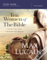 Ten Women Of The Bible : One By One They Changed The World