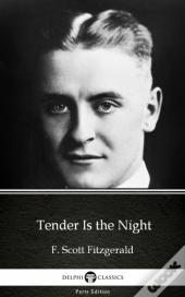 Tender Is The Night By F. Scott Fitzgerald - Delphi Classics (Illustrated)