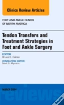 Wook.pt - Tendon Transfers And Treatment Strategies In Foot And Ankle Surgery, An Issue Of Foot And Ankle Clinics Of North America