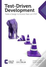 Test-Driven Development: Teste E Design No Mundo Real Com Php