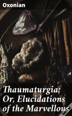 Wook.pt - Thaumaturgia; Or, Elucidations Of The Marvellous