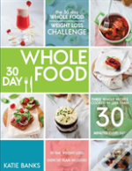 The 30 Day Whole Food Weight Loss Challenge