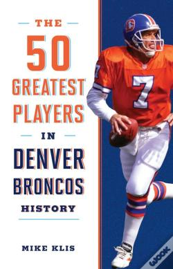 Wook.pt - The 50 Greatest Players In Denver Broncos History