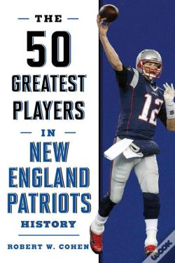Wook.pt - The 50 Greatest Players In New England Patriots History