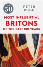 The 50 Most Influential Britons Of The Last 100 Years