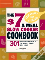The $7 A Meal Slow Cooker Cookbook $7 A Meal Slow Cooker Cookbook