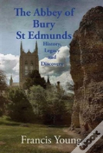 The Abbey Of Bury St Edmunds: History, Legacy And Discovery