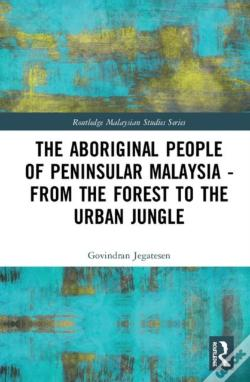 Wook.pt - The Aboriginal People Of Peninsular Malaysia - From The Forest To The Urban Jungle