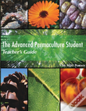 The Advanced Permaculture Student Teacher'S Guide