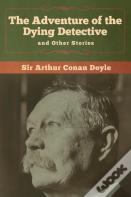 The Adventure Of The Dying Detective And Other Stories
