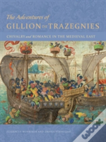 The Adventures Of Gillion De Trazegnies - Chivalry And Romance In The Medieval East