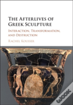 The Afterlives Of Greek Sculpture
