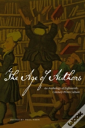The Age Of Authors : An Anthology Of Eighteenth-Century Print Culture