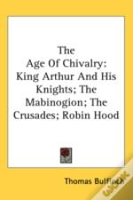 The Age Of Chivalry: King Arthur And His