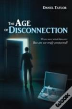 The Age Of Disconnection: We Are More Wired Than Ever. But Are We Truly Connected?