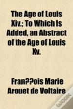 The Age Of Louis Xiv.; To Which Is Added
