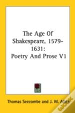 The Age Of Shakespeare, 1579-1631: Poetry And Prose V1
