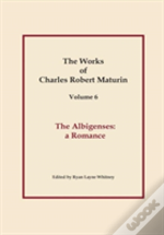 The Albigenses, Works Of Charles Robert Maturin, Vol. 6
