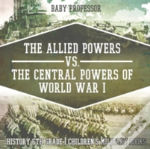The Allied Powers Vs. The Central Powers Of World War I