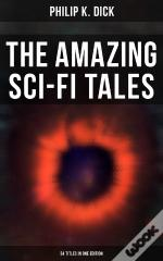 The Amazing Sci-Fi Tales Of Philip K. Dick - 34 Titles In One Edition