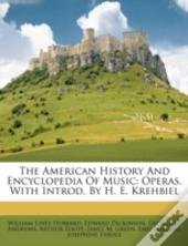 The American History And Encyclopedia Of Music: Operas, With Introd, By H. E. Krehbiel