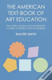 The American Text-Book Of Art Education - Teachers' Manual For The Primary Course Of Instruction In Drawing