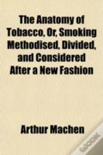 The Anatomy Of Tobacco, Or, Smoking Meth