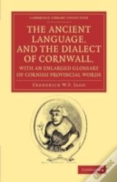 The Ancient Language, And The Dialect Of Cornwall, With An Enlarged Glossary Of Cornish Provincial Words