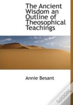 The Ancient Wisdom An Outline Of Theosop