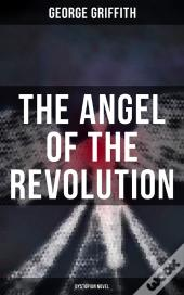 The Angel Of The Revolution (Dystopian Novel)
