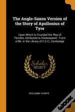 The Anglo-Saxon Version Of The Story Of Apollonius Of Tyre