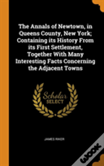 The Annals Of Newtown, In Queens County, New York; Containing Its History From Its First Settlement, Together With Many Interesting Facts Concerning The Adjacent Towns