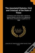 The Annotated Statutes, Civil And Criminal, Of The State Of Texas