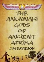 The Anunnaki Gods Of Ancient Afrika